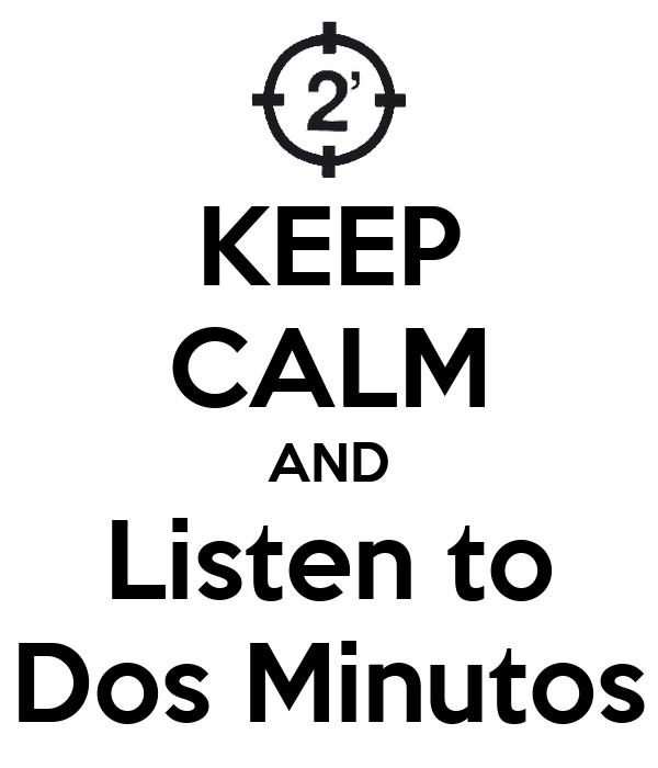 KEEP CALM AND Listen to Dos Minutos