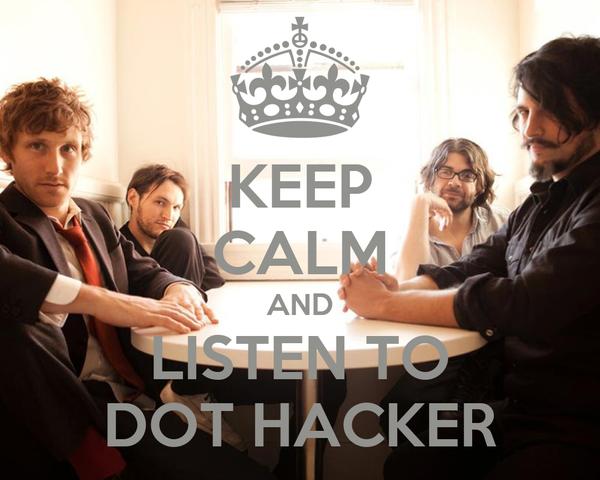 KEEP CALM AND LISTEN TO DOT HACKER