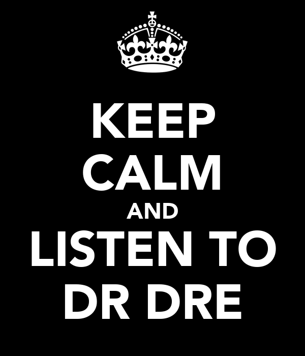 KEEP CALM AND LISTEN TO DR DRE