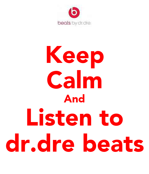 Keep Calm And Listen to dr.dre beats