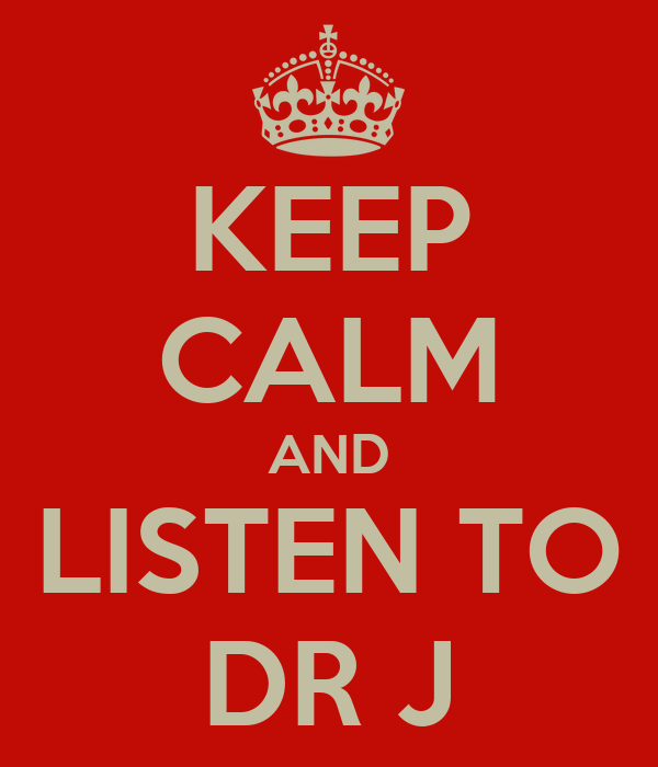 KEEP CALM AND LISTEN TO DR J