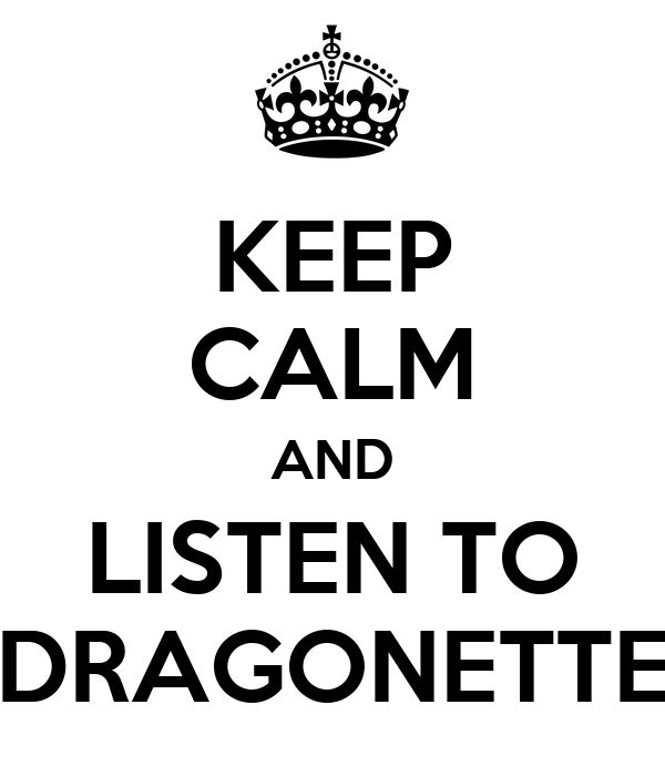 KEEP CALM AND LISTEN TO DRAGONETTE