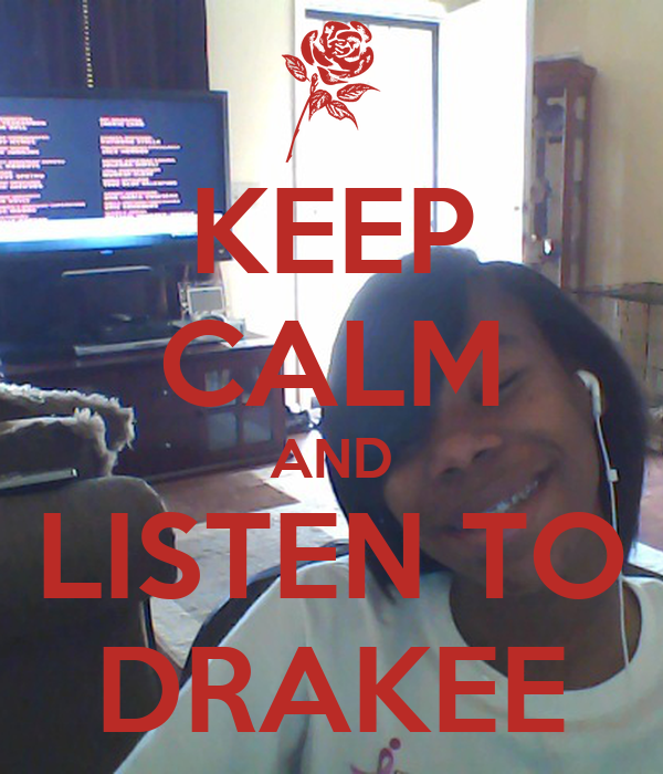 KEEP CALM AND LISTEN TO DRAKEE
