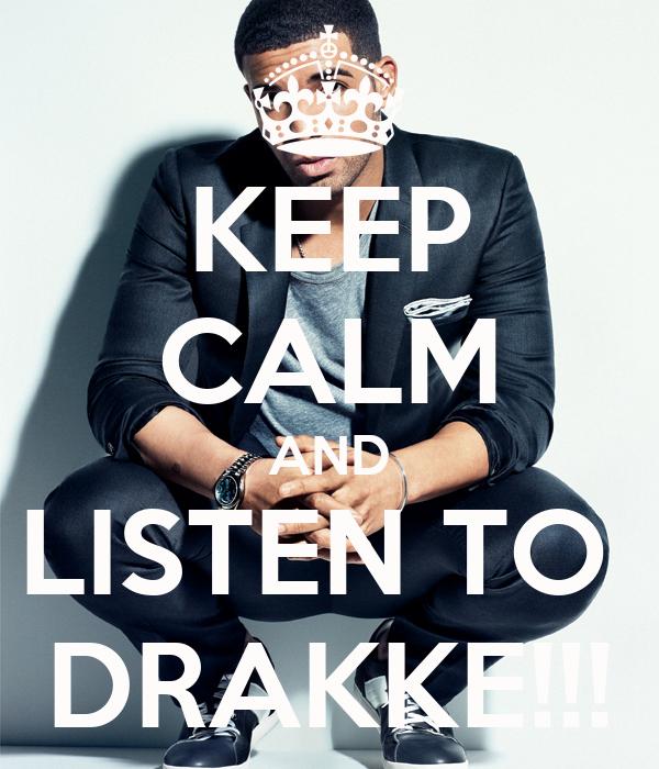 KEEP CALM AND LISTEN TO  DRAKKE!!!