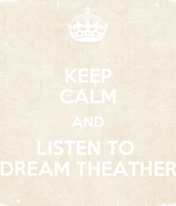 KEEP CALM AND LISTEN TO  DREAM THEATHER