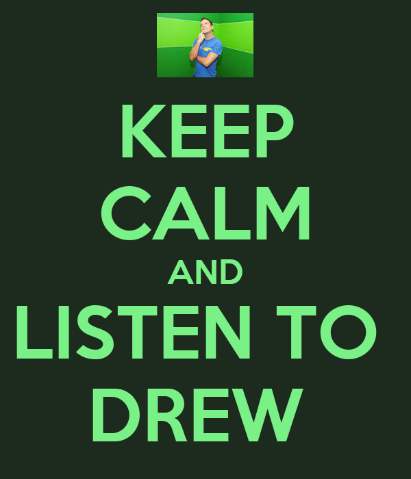 KEEP CALM AND LISTEN TO  DREW