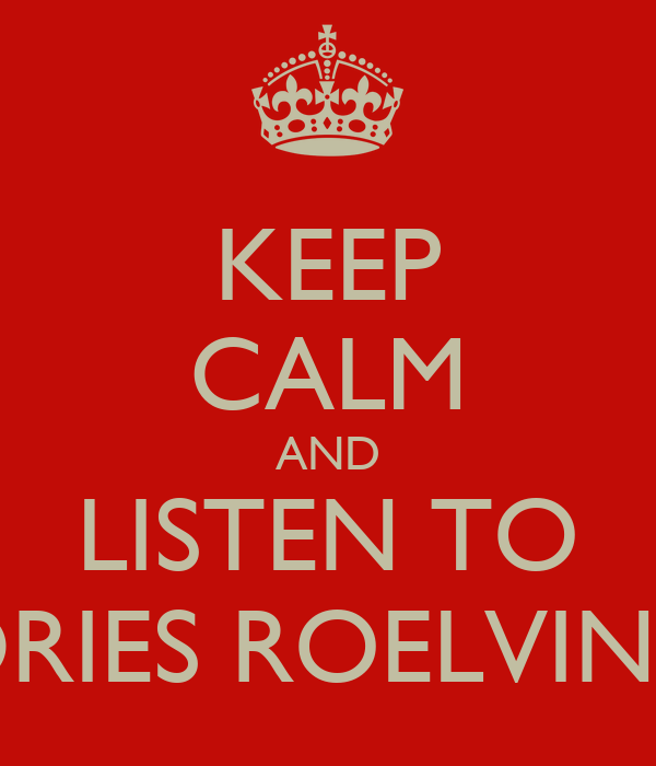 KEEP CALM AND LISTEN TO DRIES ROELVINK