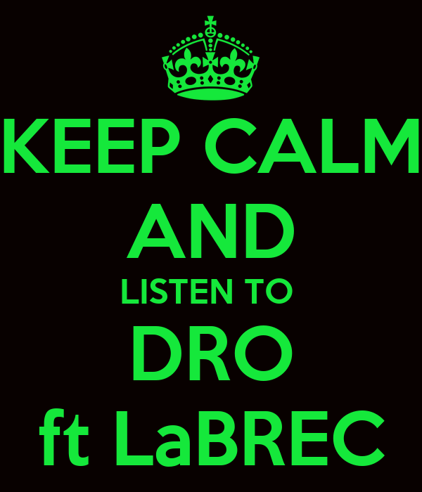KEEP CALM AND LISTEN TO  DRO ft LaBREC