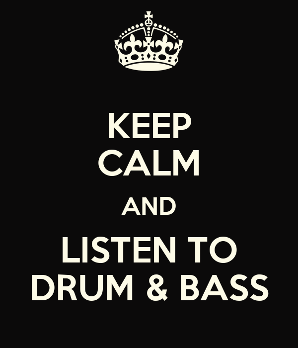 KEEP CALM AND LISTEN TO DRUM & BASS