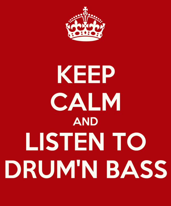 KEEP CALM AND LISTEN TO DRUM'N BASS