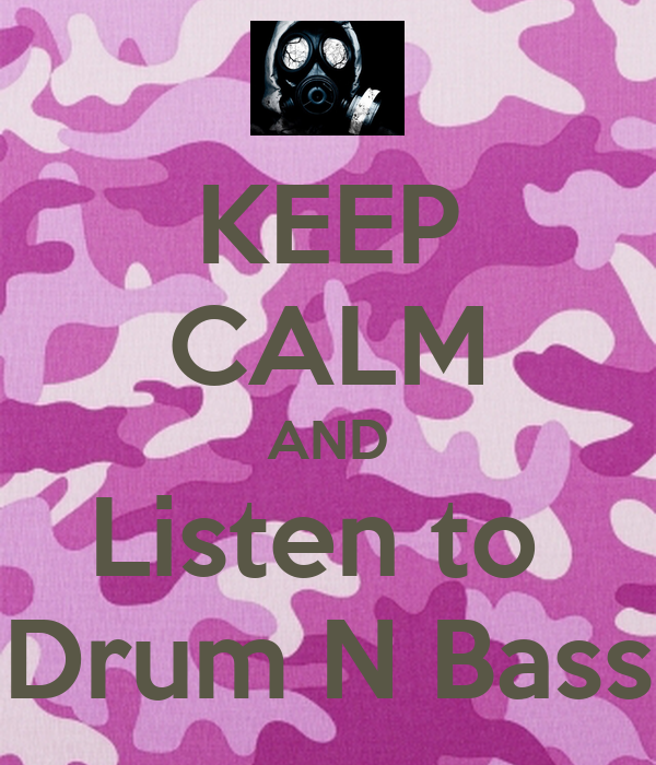 KEEP CALM AND Listen to  Drum N Bass