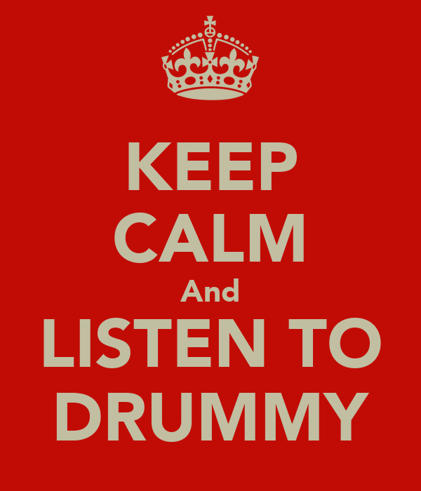 KEEP CALM And LISTEN TO DRUMMY