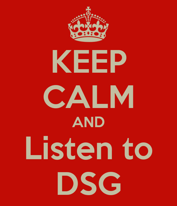 KEEP CALM AND Listen to DSG