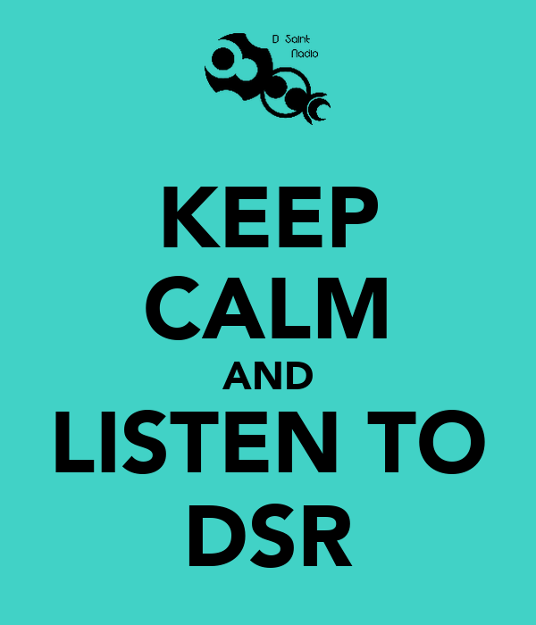 KEEP CALM AND LISTEN TO DSR