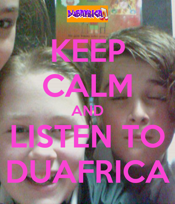 KEEP CALM AND LISTEN TO DUAFRICA