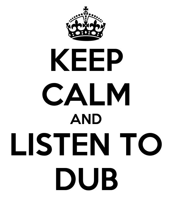 KEEP CALM AND LISTEN TO DUB