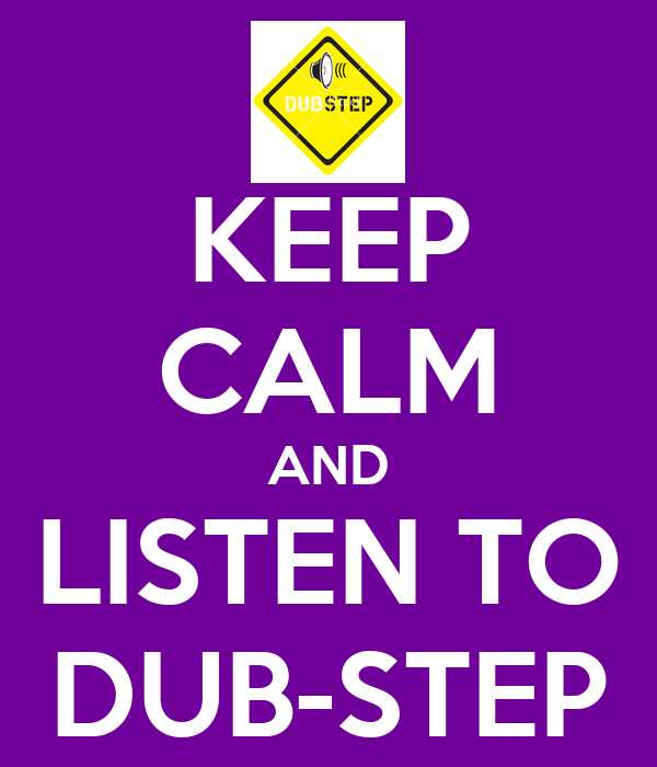KEEP CALM AND LISTEN TO DUB-STEP