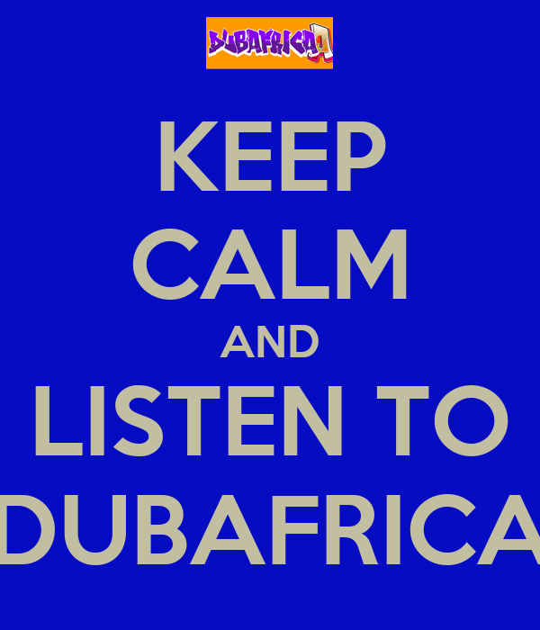 KEEP CALM AND LISTEN TO DUBAFRICA