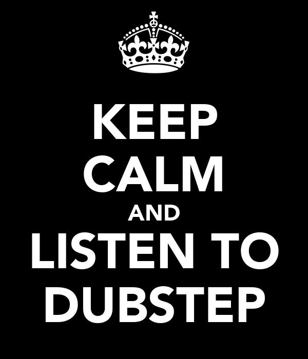 KEEP CALM AND LISTEN TO DUBSTEP