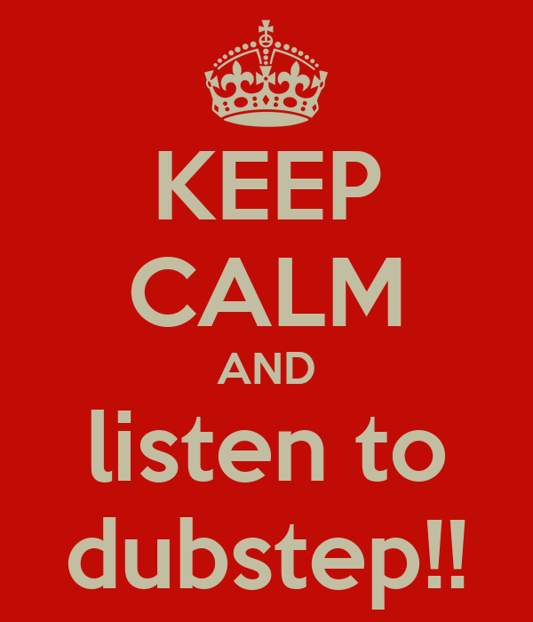 KEEP CALM AND listen to dubstep!!