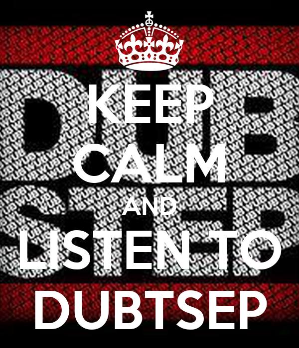 KEEP CALM AND LISTEN TO DUBTSEP