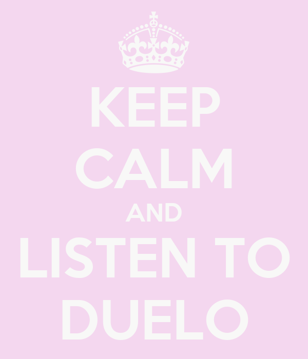 KEEP CALM AND LISTEN TO DUELO