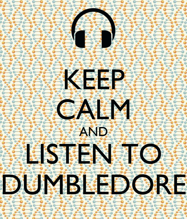 KEEP CALM AND LISTEN TO DUMBLEDORE