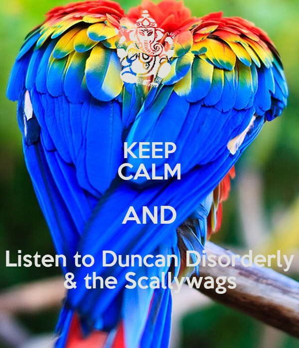KEEP CALM AND Listen to Duncan Disorderly & the Scallywags