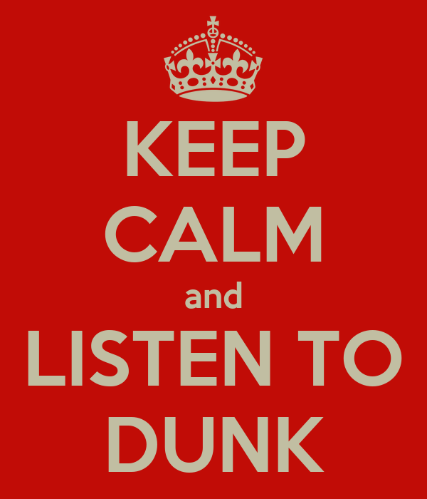 KEEP CALM and LISTEN TO DUNK