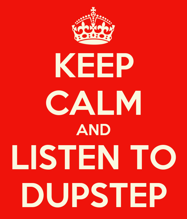 KEEP CALM AND LISTEN TO DUPSTEP