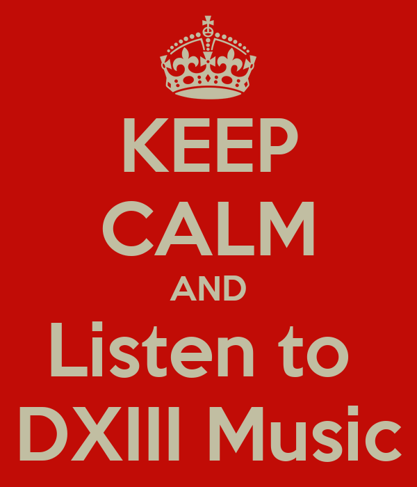 KEEP CALM AND Listen to  DXIII Music
