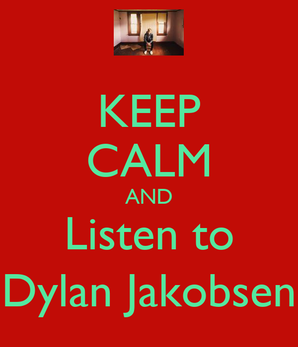 KEEP CALM AND Listen to Dylan Jakobsen