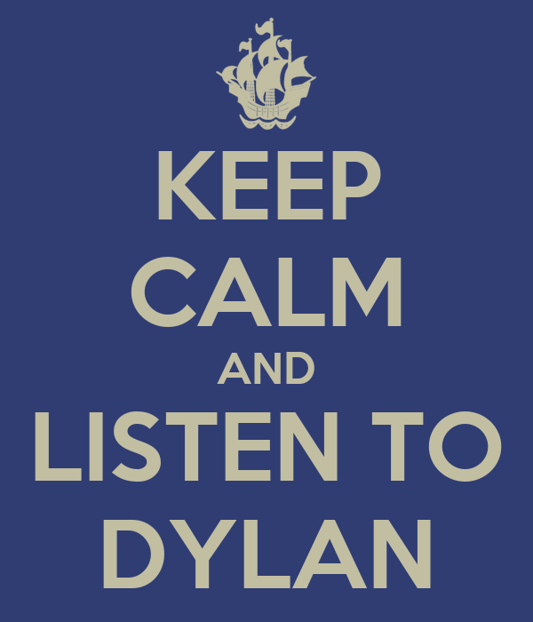 KEEP CALM AND LISTEN TO DYLAN