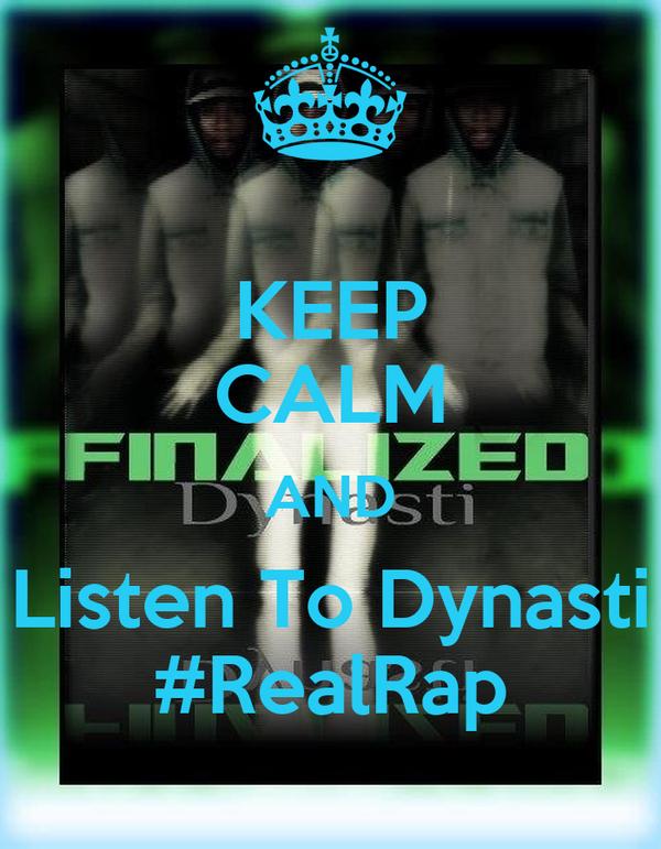 KEEP CALM AND Listen To Dynasti #RealRap