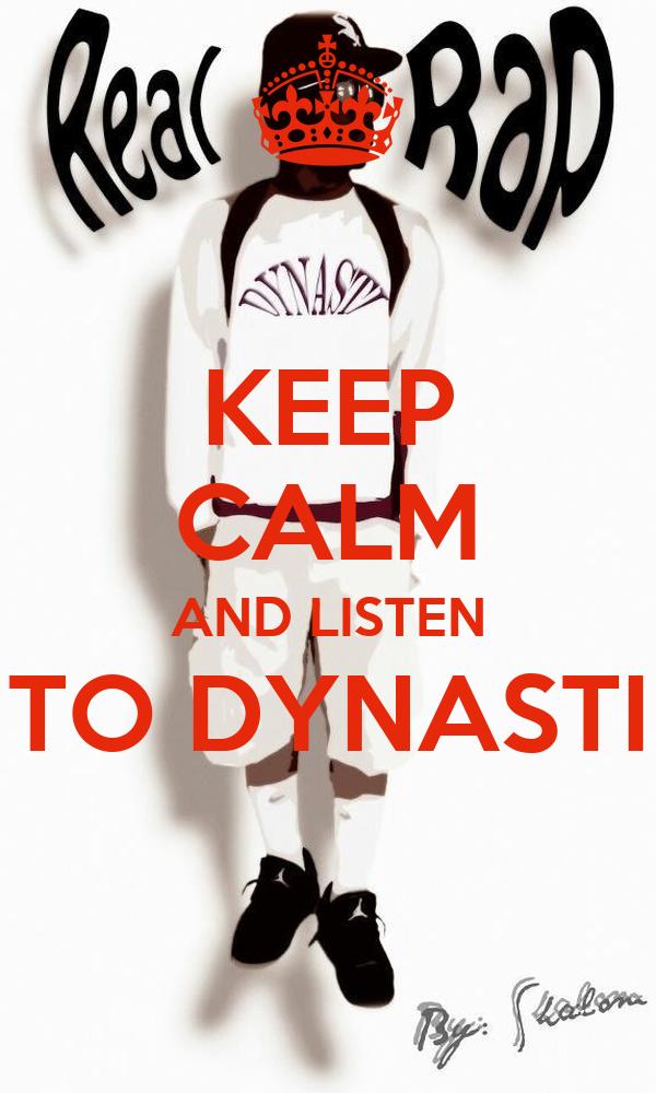 KEEP CALM AND LISTEN TO DYNASTI
