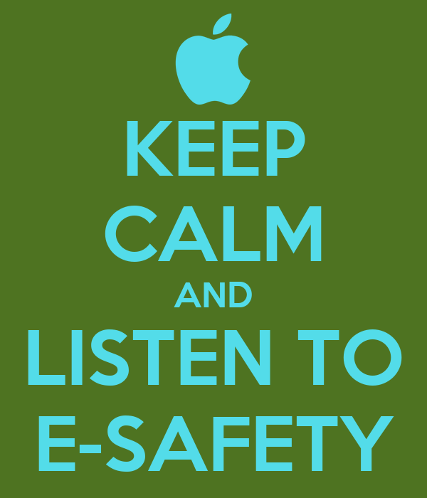 KEEP CALM AND  LISTEN TO  E-SAFETY