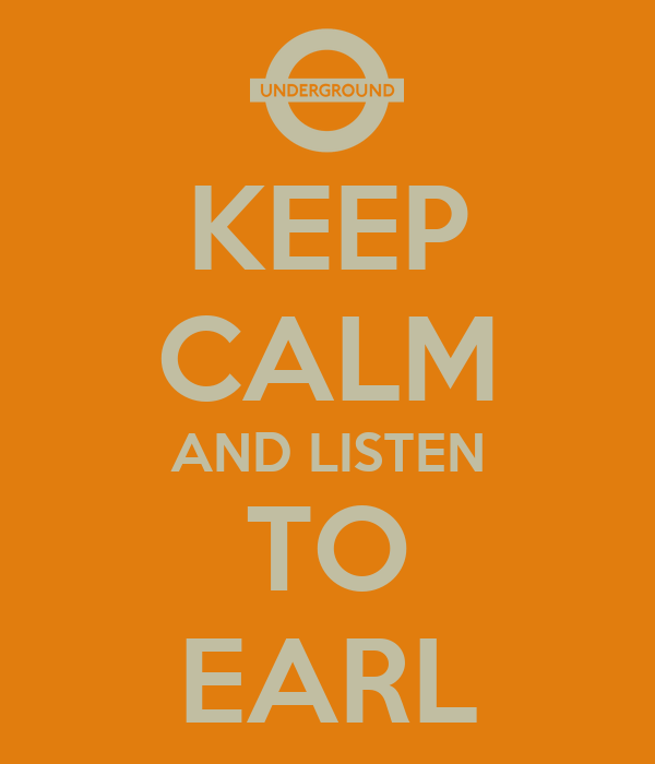 KEEP CALM AND LISTEN TO EARL