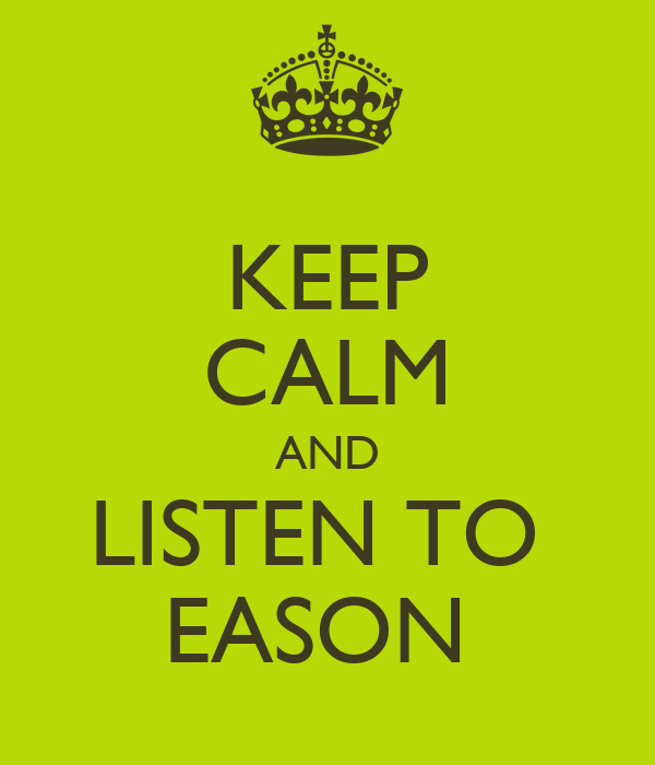 KEEP CALM AND LISTEN TO  EASON