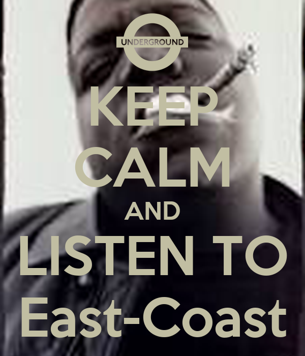 KEEP CALM AND LISTEN TO East-Coast
