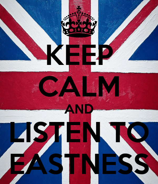 KEEP CALM AND LISTEN TO EASTNESS
