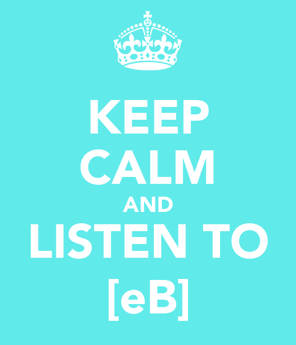 KEEP CALM AND LISTEN TO [eB]