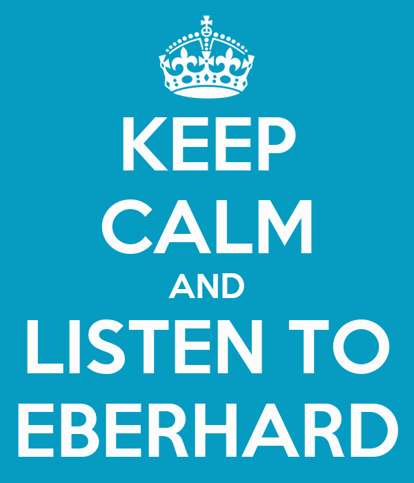KEEP CALM AND LISTEN TO EBERHARD