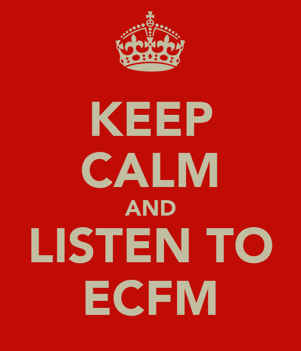 KEEP CALM AND LISTEN TO ECFM