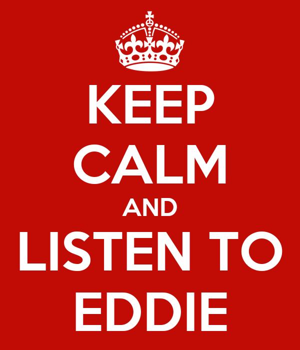 KEEP CALM AND LISTEN TO EDDIE