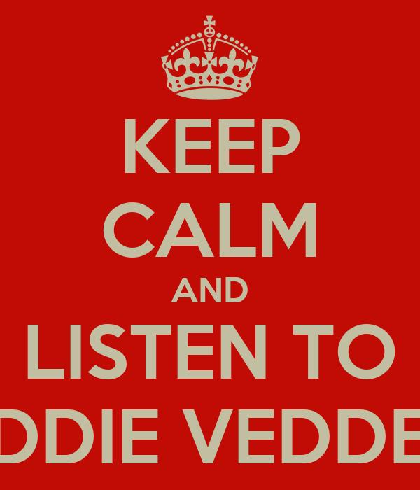 KEEP CALM AND LISTEN TO EDDIE VEDDER