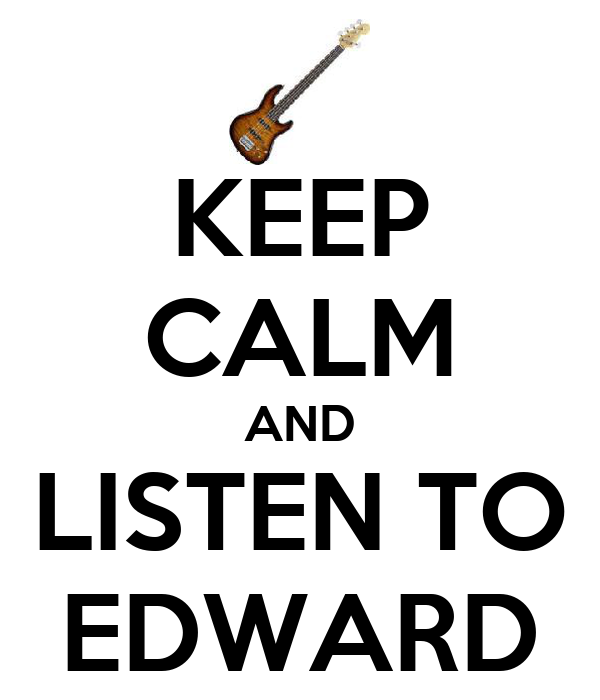 KEEP CALM AND LISTEN TO EDWARD
