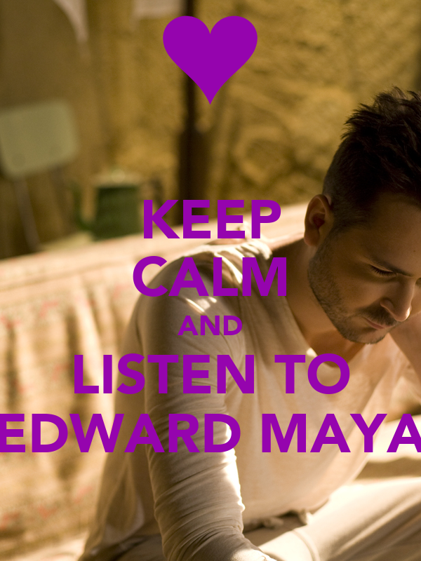 KEEP CALM AND LISTEN TO EDWARD MAYA