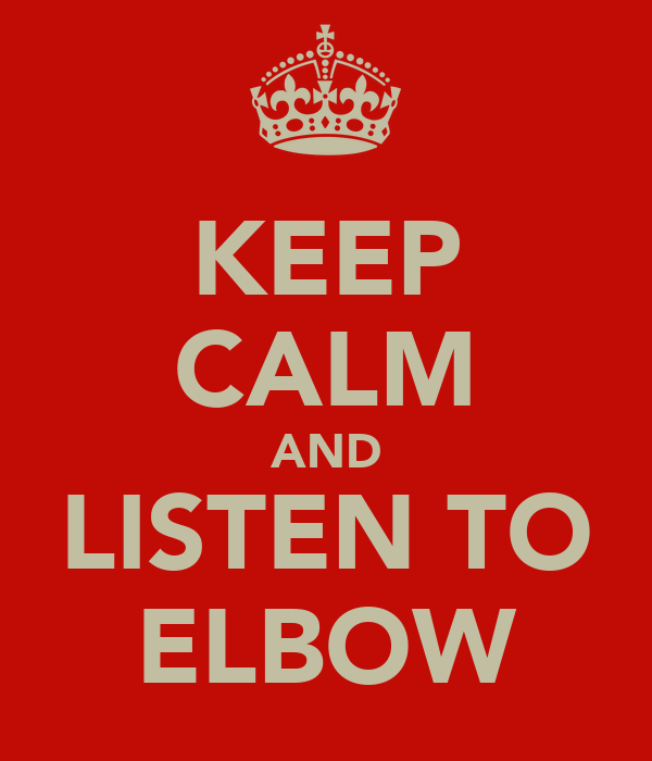 KEEP CALM AND LISTEN TO ELBOW