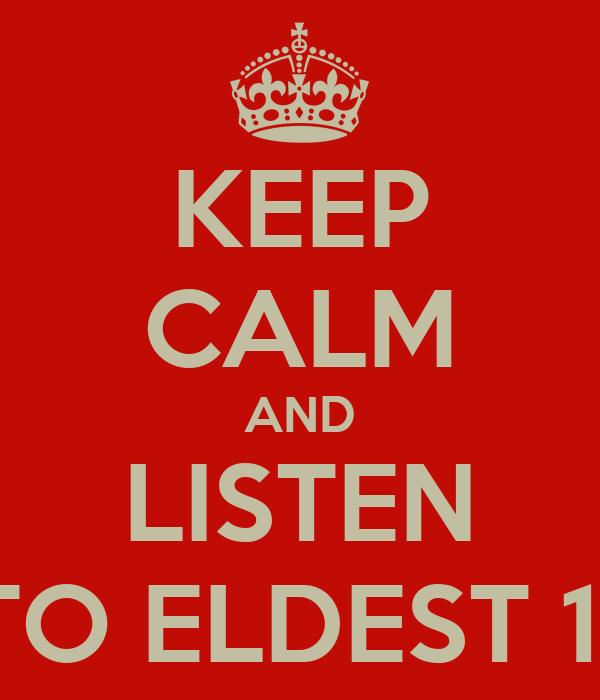 KEEP CALM AND LISTEN TO ELDEST 11