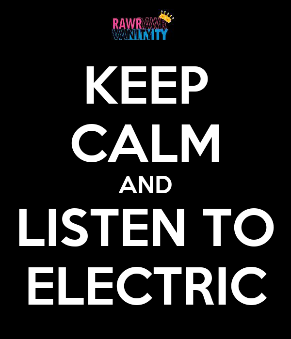 KEEP CALM AND LISTEN TO ELECTRIC